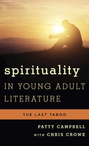 Spirituality in Young Adult Literature - The Last Taboo ebook by Patty Campbell,Chris Crowe