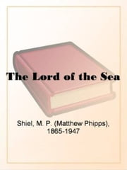 The Lord Of The Sea ebook by M. P. Shiel