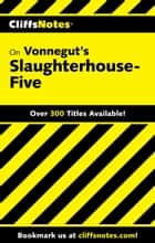 CliffsNotes on Vonnegut's Slaughterhouse-Five ebook by Dennis S Smith