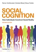 Social Cognition - How Individuals Construct Social Reality ebook by Rainer Greifeneder, Herbert Bless, Klaus Fiedler