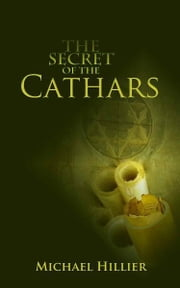 The Secret of The Cathars ebook by Michael Hillier