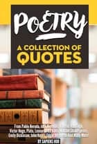 Poetry: A Collection Of Quotes From Pablo Neruda, Jack Kerouac, Vincent Van Gogh, Victor Hugo, Plato, Leonardo da Vinci, William Shakespeare, Emily Dickinson, John Keats, Edgar Allan Poe And Many More! ebook by Sapiens Hub