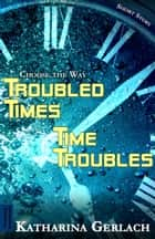 Troubled Times - Time Troubles: Choose the Way Short Story ebook by Katharina Gerlach