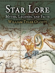Star Lore - Myths, Legends, and Facts ebook by William Tyler Olcott