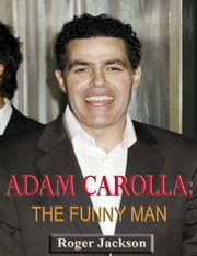 Adam Carolla: The Funny Man ebook by Roger Jackson