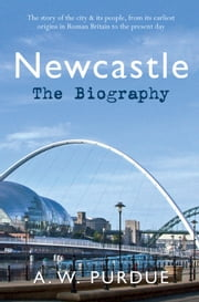 Newcastle - The Biography ebook by Bill Purdue