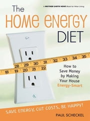 Home Energy Diet ebook by Paul Scheckel