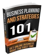 Business Planning and Strategies 101 ebook by Anonymous