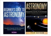 Astronomy Box Set 2: Beginner's Guide to Astronomy: Easy guide to stargazing, the latest discoveries, resources for beginners to astronomy, stargazing guides, apps and software! ebook by Tyler Davidson