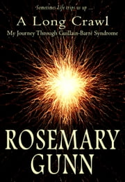 A Long Crawl (My Journey Through Guillain-Barré Syndrome) ebook by Rosemary Gunn