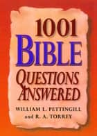 1001 Bible Questions Answered ebook by William Pettinggill, R. A. Torrey