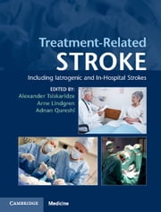 Treatment-Related Stroke - Including Iatrogenic and In-Hospital Strokes ebook by