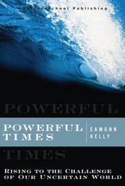 Powerful Times: Rising to the Challenge of Our Uncertain World ebook by Kelly, Eamonn