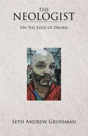 The Neologist - On The Edge of Droxis ebook by Seth Andrew Grossman
