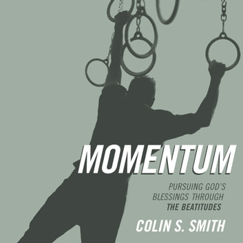 Momentum - Pursuing God's Blessings through the Beatitudes audiobook by Colin S. Smith