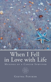 When I Fell in Love with Life - Musings of a Cancer Survivor ebook by Geetha Paniker