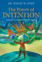 The Power of Intention, Gift Edition ebook by Wayne W. Dyer, Dr.