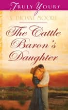 The Cattle Baron's Daughter ebook by S. Dionne Moore