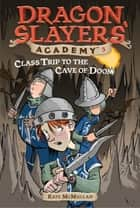 Class Trip to the Cave of Doom #3 ebook by Bill Basso, Kate McMullan