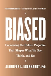 Biased - Uncovering the Hidden Prejudice That Shapes What We See, Think, and Do ebook by Jennifer L. Eberhardt, PhD