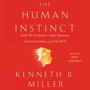 The Human Instinct - How We Evolved to Have Reason, Consciousness, and Free Will audiobook by Kenneth R. Miller