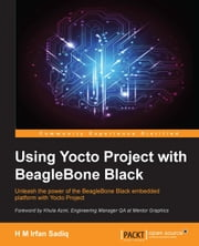 Using Yocto Project with BeagleBone Black ebook by H M Irfan Sadiq