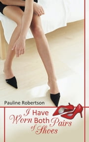 I Have Worn Both Pairs of Shoes ebook by Pauline Robertson