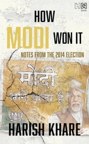 How Modi Won It - Notes from the 2014 Election ebook by Harish Khare
