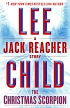 The Christmas Scorpion: A Jack Reacher Story 電子書 by Lee Child