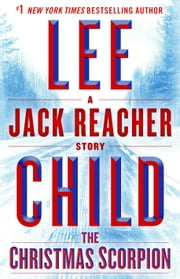 The Christmas Scorpion: A Jack Reacher Story ebook by Lee Child