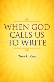 When God Calls Us To Write ebook by Terrie L. Knox