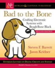 Bad to the Bone: Crafting Electronic Systems with BeagleBone Black, Second Edition ebook by Barrett, Steven