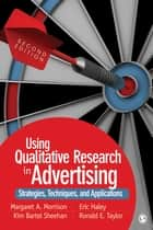 Using Qualitative Research in Advertising - Strategies, Techniques, and Applications ebook by Dr. Margaret A. Morrison, Dr. Eric E. Haley, Dr. Ronald E. Taylor,...