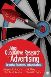 Using Qualitative Research in Advertising - Strategies, Techniques, and Applications ebook by Dr. Eric E. Haley,Kim Sheehan,Dr. Ronald E. Taylor,Dr. Margaret A. Morrison