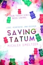 Saving Tatum - Trace + Olivia, #4 ebook by Micalea Smeltzer