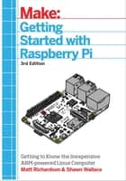 Getting Started With Raspberry Pi - An Introduction to the Fastest-Selling Computer in the World ebook by Shawn Wallace, Matt Richardson