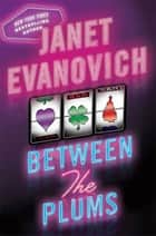 Between the Plums - Visions of Sugar Plums, Plum Lovin', and Plum lucky ebook by Janet Evanovich