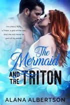 The Mermaid and The Triton ebook by Alana Albertson