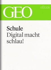 Schule: Digital macht schlau! (GEO eBook Single) ebook by GEO Magazin,GEO eBook,GEO