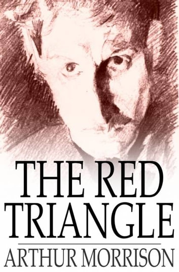The Red Triangle - Being Some Further Chronicles of Martin Hewitt, Investigator ebook by Arthur Morrison