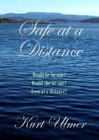 Safe at a Distance ebook by Kurt Ulmer