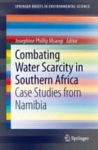 Combating Water Scarcity in Southern Africa ebook by Josephine Phillip Msangi
