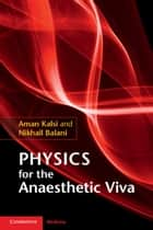 Physics for the Anaesthetic Viva ebook by Aman Kalsi,Nikhail Balani