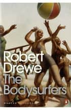 The Bodysurfers ebook by Robert Drewe