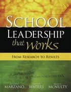 School Leadership That Works - From Research to Results ebook by Robert J. Marzano, Timothy Waters, Brian A. McNulty
