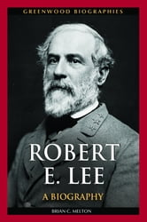 Robert E. Lee: A Biography ebook by Brian C. Melton