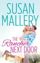 The Rancher Next Door - A Single Dad Romance ebook by Susan Mallery
