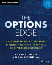 The Options Edge - An Intuitive Approach to Generating Consistent Profits for the Novice to the Experienced Practitioner ebook by Michael C. Khouw, Mark W. Guthner
