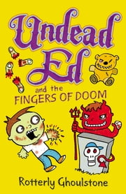 Undead Ed and the Fingers of Doom ebook by Rotterly Ghoulstone,Nigel Baines
