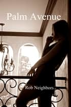 Palm Avenue ebook by Rob Neighbors
